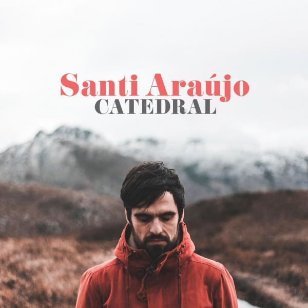 'Catedral' de Santi Araújo o cómo sentir que las canciones te acarician…