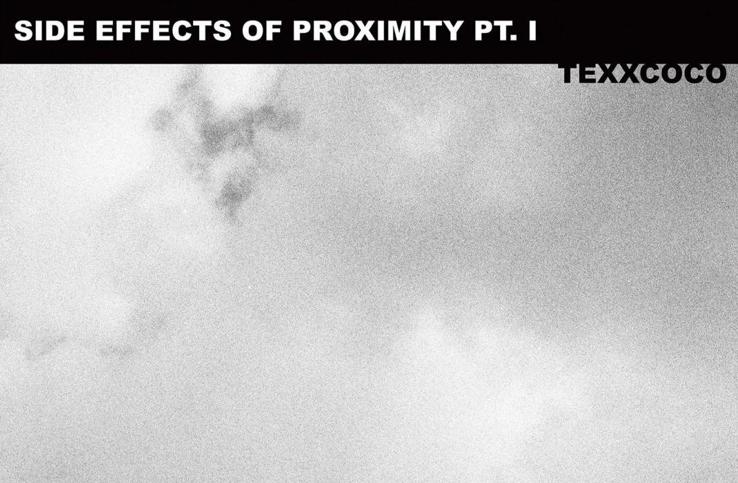 """""""Side Effects of Proximity: Pt. I"""" es lo nuevo de Texxcoco"""